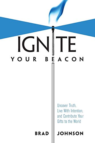 9781460252802: Ignite Your Beacon Uncover Truth, Live With Intention, and Contribute Your Gifts to the World