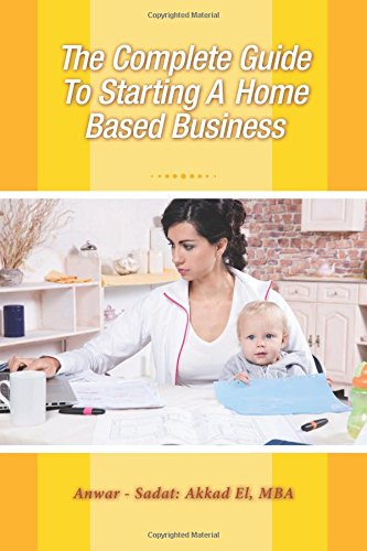 The Complete Guide To Starting A Home Based Business