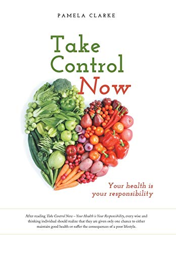 9781460258347: Take Control Now: Your Health Is Your Responsibility