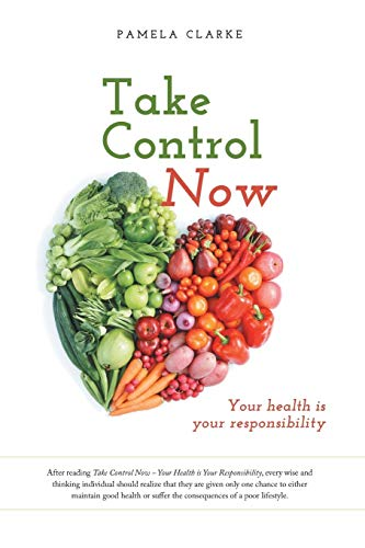 9781460258354: Take Control Now: Your Health Is Your Responsibility