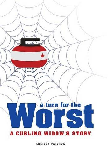 9781460265000: A Turn for the Worst: A Curling Widow's Story