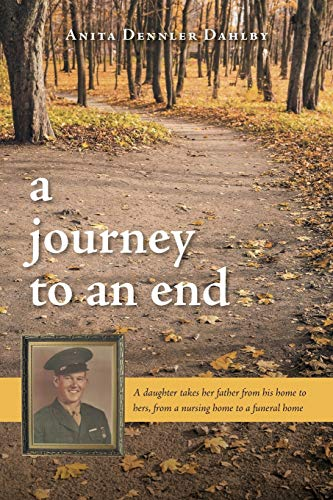 9781460267417: A Journey To An End: A Daughter Takes Her Father From His Home to Hers, From a Nursing Home to a Funeral Home