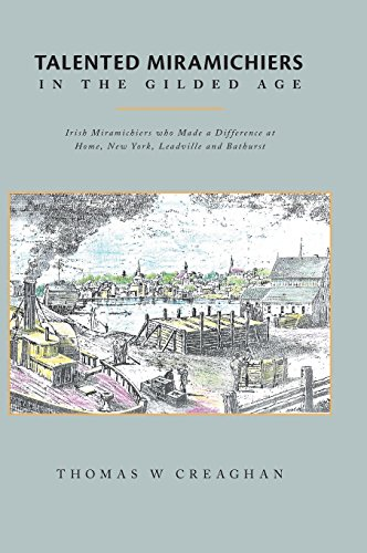 9781460273524: Talented Miramichiers in the Gilded Age: Irish Miramichiers who Made a Difference at Home, New York, Leadville and Bathurst