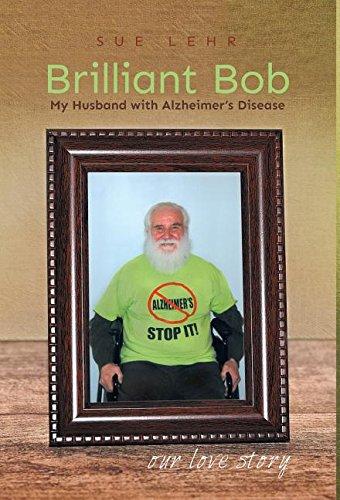 Brilliant Bob - My Husband with Alzheimer's: Sue Lehr