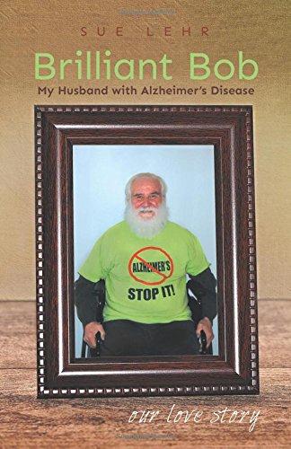 Brilliant Bob - My Husband with Alzheimer's: Lehr, Sue