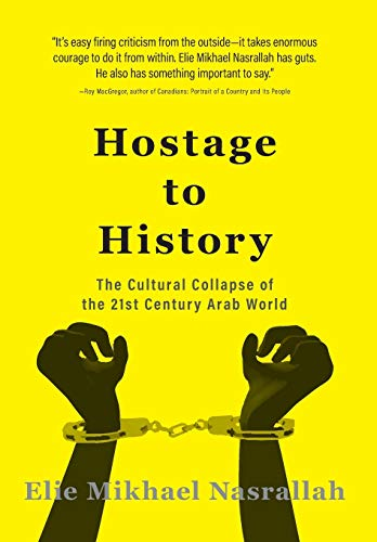 9781460282779: Hostage to History: The Cultural Collapse of the 21st Century Arab World