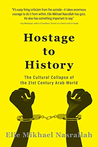 9781460282786: Hostage to History: The Cultural Collapse of the 21st Century Arab World