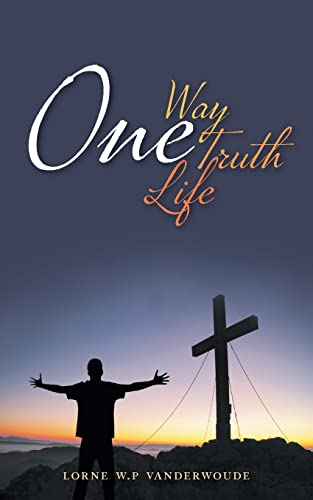 One Way, One Truth, One Life (Paperback: Vanderwoude, Lorne W.