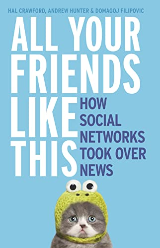 9781460750681: All Your Friends Like This: How Social Networks Took Over News