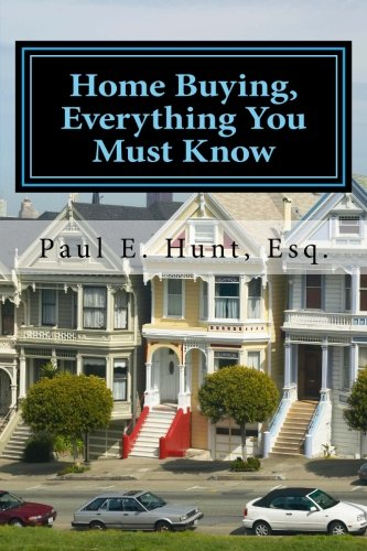 Home Buying, Everything You Must Know: Paul E. Hunt Esq.