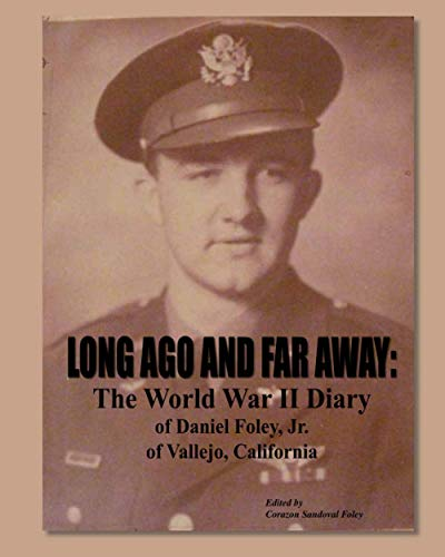 9781460902523: Long Ago and Far Away: The World War II Diary of Daniel Foley, Jr. of Vallejo, California