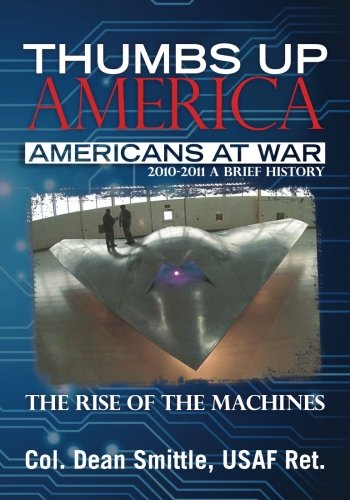 Thumbs Up America, Americans At War 2010 - 2011 A Brief History: The Rise of the Machines: Smittle,...