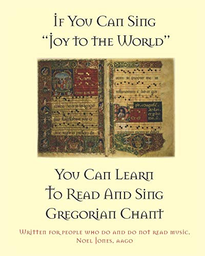 "If You Can Sing ""Joy to the World"" You Can Learn To Read And Sing Gregorian Chant: Noel ..."