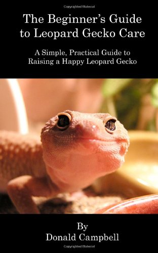 9781460905210: The Beginner's Guide to Leopard Gecko Care: A Simple, Practical Guide to Raising a Happy Leopard Gecko