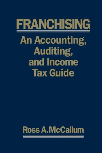 9781460906170: FRANCHISING: AN ACCOUNTING, AUDITING and INCOME TAX GUIIDE: A Practical Guide for Franchisors, Franchisees, and their Accounting and Legal Advisors - 2011 Edition