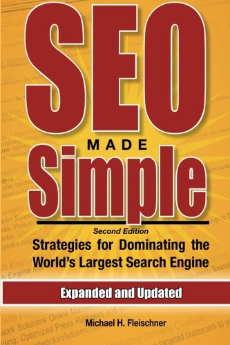 SEO Made Simple (Second Edition): Strategies For Dominating The World's Largest Search Engine:...