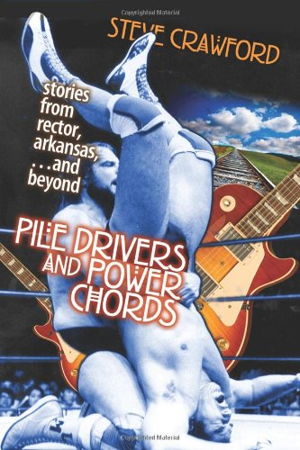 9781460912041: Pile Drivers and Power Chords: Stories from Rector, Arkansas and Beyond