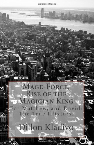 9781460913284: Mage-Force, Rise of the Magician King: For David, Matthew, and Nalia: The true Illixtors