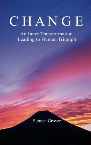 9781460913994: Change: An Inner Transformation Leading to Human Triumph