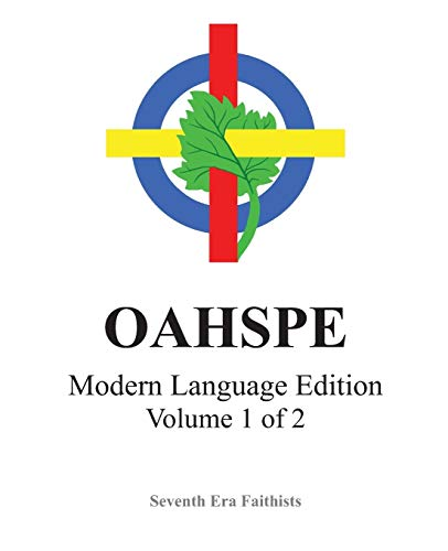 OAHSPE Modern Language Edition, Volume 1 of 2: Seventh Era Faithists