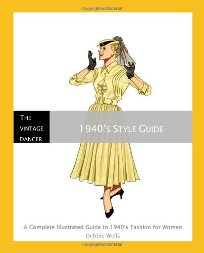 9781460916889: 1940's Style Guide: A Complete Illustrated Guide to 1940's Fashion (The Vintage Dancer)