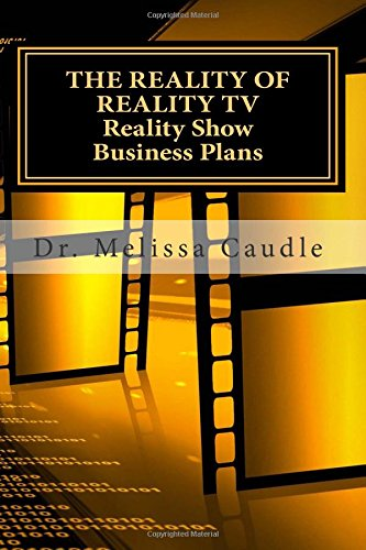The Reality of Reality TV: Reality Show Business Plans: Everything you need to know to get your ...