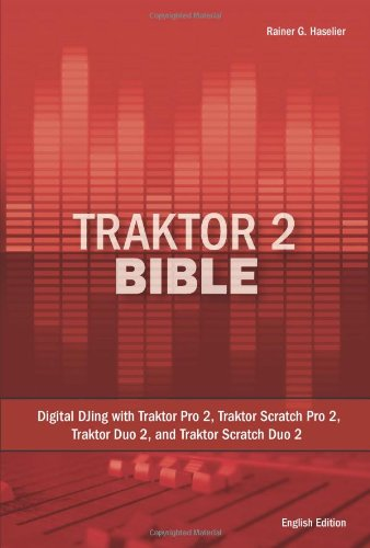 9781460918937: Traktor 2 Bible: Digital DJing with Traktor Pro 2, Traktor Scratch Pro 2, Traktor Duo 2, and Traktor Scratch Duo 2