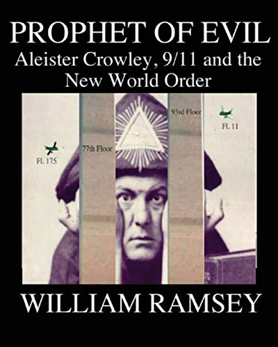 Prophet of Evil: Aleister Crowley, 9/11 and the New World Order (1460920694) by William Ramsey