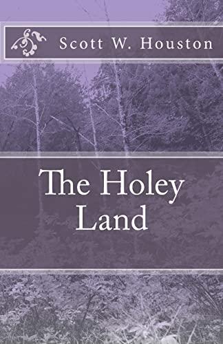 The Holey Land: Houston, Mr. Scott W.