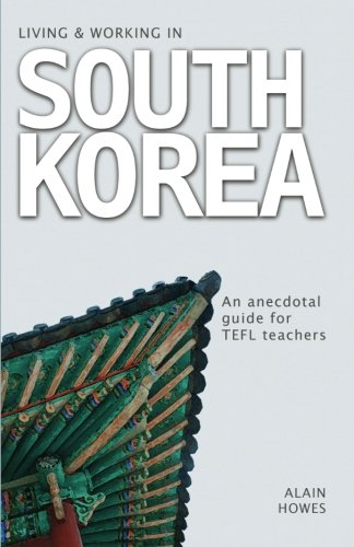 9781460923740: Living and Working in South Korea: An Anecdotal Guide for TEFL Teachers