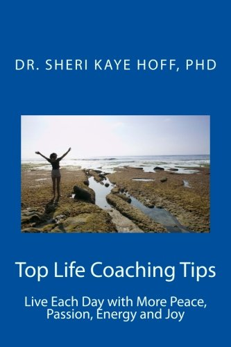 9781460924259: Top Life Coaching Tips: Live Each Day with More Peace, Passion, Energy and Joy