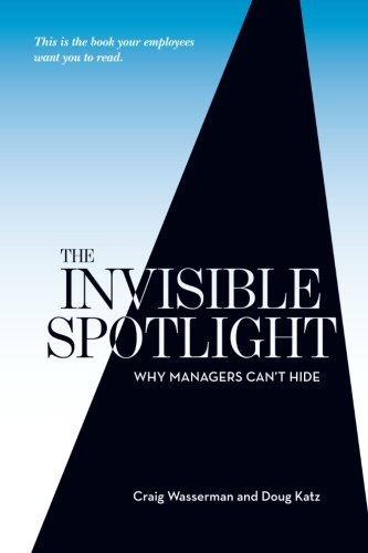 9781460926017: The Invisible Spotlight: Why Managers Can't Hide