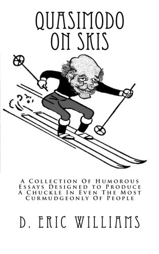 9781460931974: Quasimodo On Skis: A Collection Of Humorous Essays Designed to Produce A Chuckle In Even The Most Curmudgeonly Of People