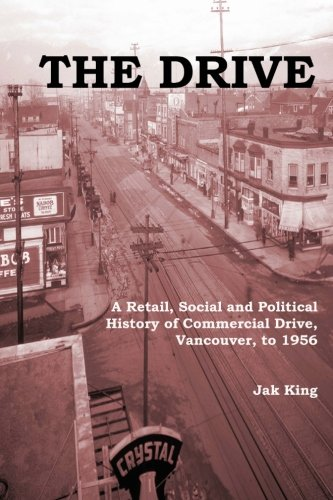 The Drive: A Retail, Social and Political History of Commercial Drive, Vancouver, to 1956: King, ...