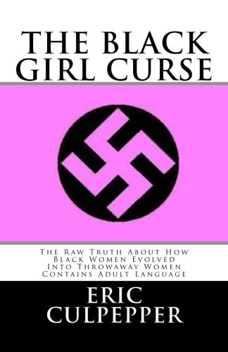 9781460934364: The Black Girl Curse: The Raw Truth About How Black Women Evolved Into Throwaway Women.