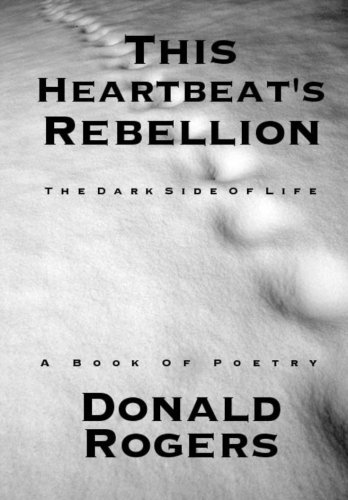 9781460934456: This Heartbeat's Rebellion: The Dark Side Of Life: A Book Of Poetry
