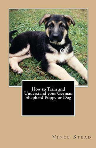 9781460936023: How to Train and Understand your German Shepherd Puppy or Dog