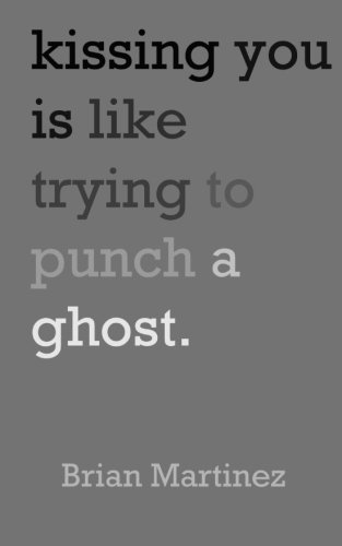 Kissing You is Like Trying to Punch a Ghost: Brian Martinez
