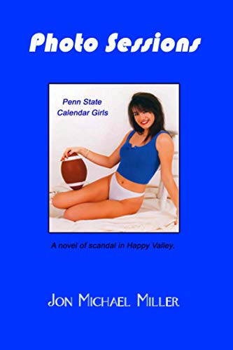 9781460937587: Photo Sessions: Penn State Calendar Girls--A Novel of Scandal in Happy Valley.