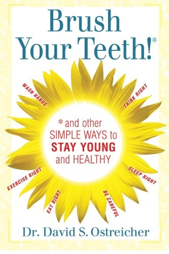 Brush Your Teeth! and other simple ways to stay young and healthy: Ostreicher, Dr. David