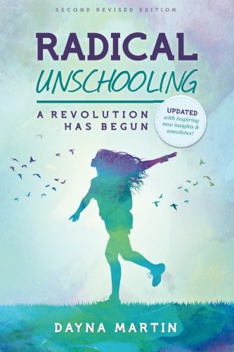 9781460939987: Radical Unschooling - A Revolution Has Begun-Revised Edition