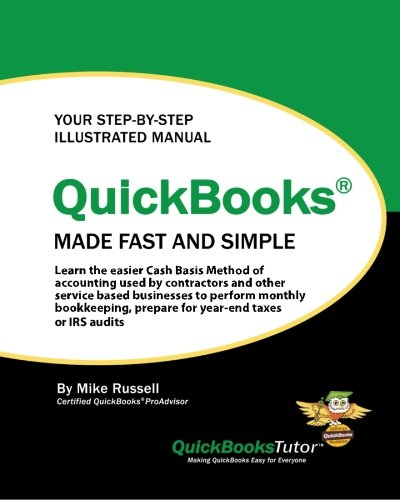 9781460940617: QuickBooks Made Fast and Simple: Learn the easier Cash Basis Method of accounting used by contractors and other service based businesses to perform ... prepare for year-end taxes or IRS audits