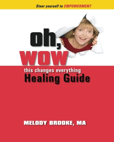 Oh Wow this changes everything HEALING GUIDE: Brooke MA, Melody; Henricks, Mike; Hahn, Hayley