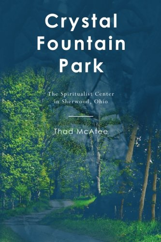 9781460941751: Crystal Fountain Park: The Spiritualist Center in Sherwood, Ohio