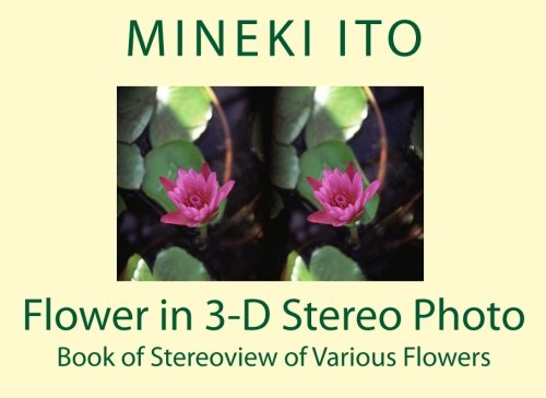 9781460942703: Flower in 3-D Stereo Photo: Book of Stereoview of Various Flowers