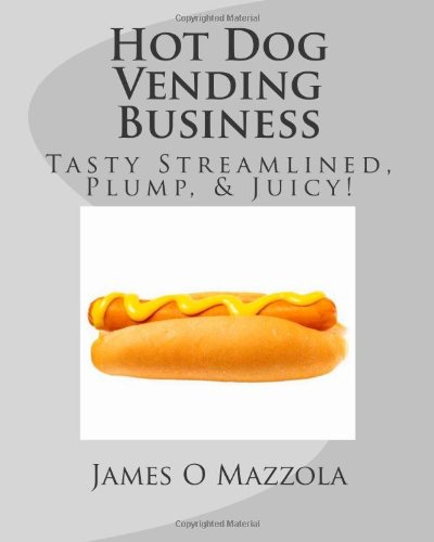 9781460947616: Hot Dog Vending Business: Tasty Streamlined, Plump, & Juicy! Hot Dogs Are Served the Same Way to Everyone!