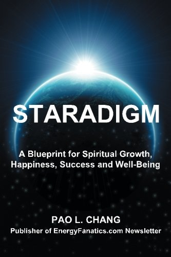 Staradigm: A Blueprint for Spiritual Growth, Happiness, Success and Well-Being: Chang, Pao L.