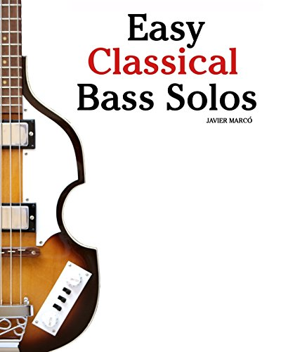 Easy Classical Bass Solos: Featuring music of Bach, Mozart, Beethoven, Tchaikovsky and others. In ...
