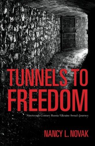 Tunnels to Freedom: Nineteenth Century Russia/Ukraine Awna's Journey: Nancy L. Novak