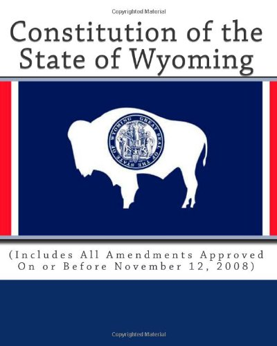 9781460952764: Constitution of the State of Wyoming: (Includes All Amendments Approved On or Before November 12, 2008)